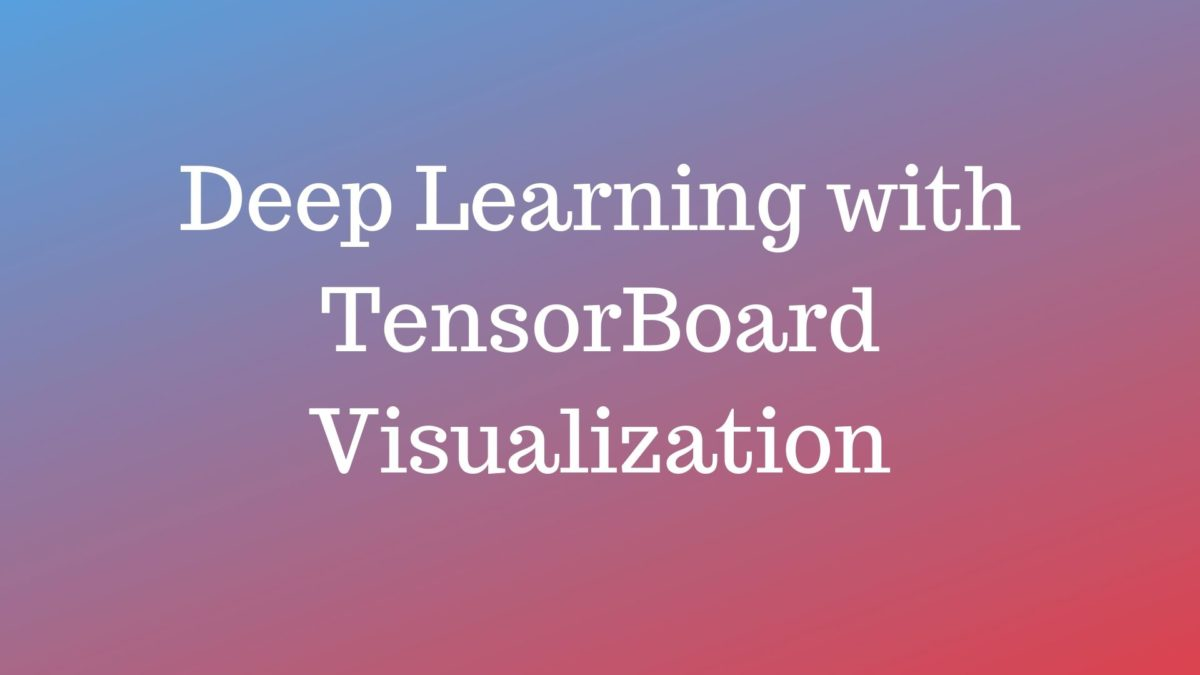 Keras Deep Learning with TensorBoard Visualization - A site aimed at