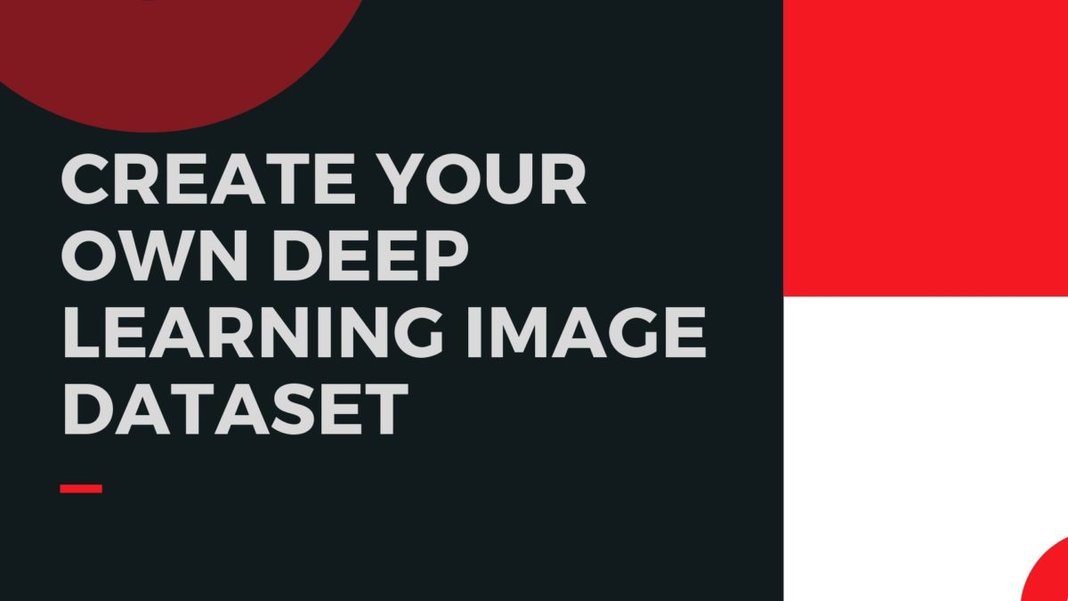 Create Your Own Deep Learning Image Dataset - A site aimed